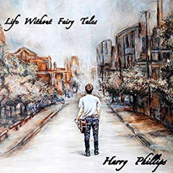 Harry Phillips - Life Without Fairy Tales