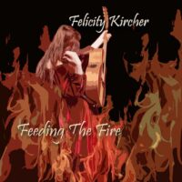 Felicity Kircher - Feeding the Fire